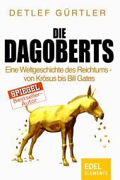 Die Dagoberts: Eine Weltgeschichte des Reichtums – von Krösus bis Bill Gates