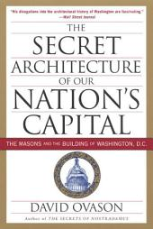 The Secret Architecture Of Our Nation's Capital: The Masons and the Building of Washington,, Part 3