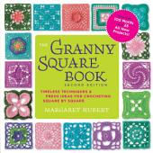 The Granny Square Book, Second Edition: Timeless Techniques and Fresh Ideas for Crocheting Square by Square--Now with 100 Motifs and 25 All New Projects!
