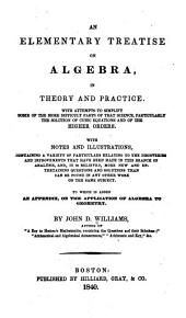 An Elementary Treatise on Algebra, in Theory and Practice: With Attempts to Simplify ... that Science ... With Notes and Illustrations ... To which is Added an Appendix, on the Application of Algebra to Geometry