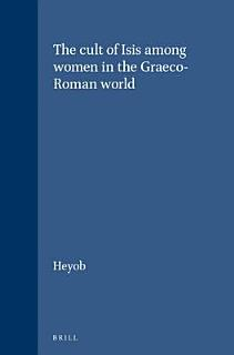 The Cult of Isis Among Women in the Graeco Roman World Book