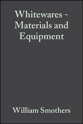 Whitewares - Materials and Equipment: A Collection of Papers Presented at the 1980 Fall Meeting and 83rd Annual Meeting