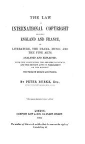 The law of international copyright between England and France: The whole in english and french