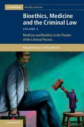 Bioethics, Medicine and the Criminal Law: Volume 3: Medicine and Bioethics in the Theatre of the Criminal Process