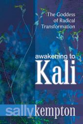 Awakening to Kali: The Goddess of Radical Transformation