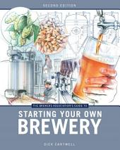 The Brewers Association's Guide to Starting Your Own Brewery: Edition 2