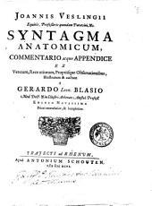 Joannis Veslingi ... Syntagma anatomicum, Commentario atque Appendice ex veterum, recentiorum, propriisque observationibus, illustratum & auctum a Gerardo Leon. Blasio ...