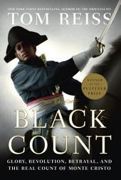 The Black Count: Glory, Revolution, Betrayal, and the Real Count of Monte Cristo(Pulitzer Prize for Biography)