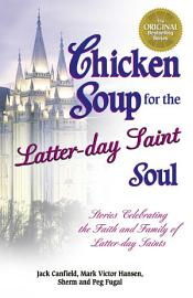 Chicken Soup For The Latter Day Saint Soul