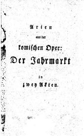 Arien aus der komischen Oper: Der Jahrmarkt in zwey Akten