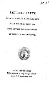 Lettere sette di G.F. Masdev barcellonese al ch. sig. ab. D. Carlo Fea sulle antiche iscrizioni romane ne' recenti scavi rinvenute