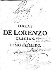 Obras de Lorenzo Gracián: Tomo primero que contiene El criticón, primera, segunda y tercera parte, El oráculo y El héroe ...