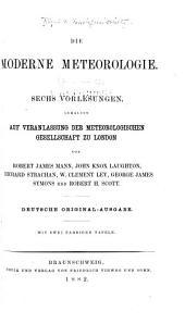 Die moderne meteorologie: Sechs vorlesungen, gehalten auf veranlassung der Meteorologischen gesellschaf zu London ...