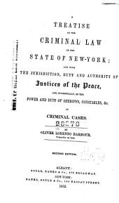 A Treatise on the Criminal Law of the State of New York: And Upon the Jurisdiction, Duty and Authority of Justices of the Peace, And, Incidentally, of the Power and Duty of Sheriffs, Constables, &c. in Criminal Cases
