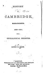 History of Cambridge, Massachusetts. 1630-1877: With a Genealogical Register, Volume 2