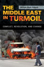 The Middle East in Turmoil: Conflict, Revolution, and Change: Conflict, Revolution, and Change
