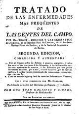 Tratado de las enfermedades mas frequentes de las gentes del campo...: Con un Tratado sobre las asfixias... ; con un Metodo seguro y facil de curar las enfermedades venereas