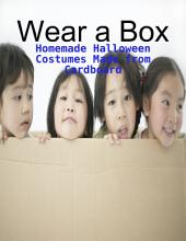 Wear a Box - Homemade Halloween Costumes Made from Cardboard