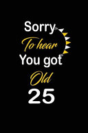 Sorry to Hear You Got Old 25