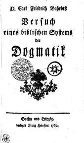 D. Carl Friedrich Bahrdts Versuch eines biblischen Systems der Dogmatik: Band 1