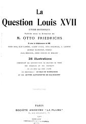 La question Louis XVII [i.e. dix sept]: étude historique