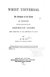 Whist Universal: An Analysis of the Game as Improved by the Introduction of American Leads and Adapted to All Methods of Play