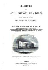 Researches in Assyria, Babylonia, and Chaldæa: Forming Part of the Labors of the Euphrates Expedition