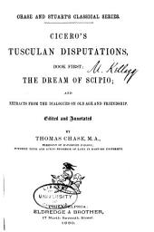 Tusculan Disputations, Book List; the Dream of Scipio; and Extracts from the Dialogues on Old Age and Friendship