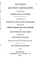 Mitchell's Ancient Geography: Designed for Academies, Schools and Families : a System of Classical and Sacred Geography ... with an Ancient Atlas ...