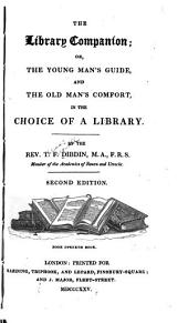 The Library Companion: Or, The Young Man's Guide, and the Old Man's Comfort, in the Choice of a Library