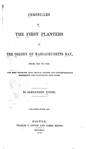 Chronicles of the First Planters of the Colony of Massachusetts Bay  from 1623 1636