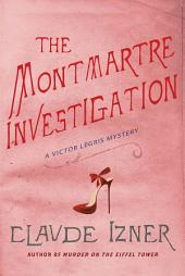 The Montmartre Investigation: A Victor Legris Mystery