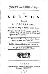 Jesus the King of Kings: A Sermon Preached at Liverpool, on the 22d Day of September 1761. Being the Day of the Coronation of Their Majesties King George the Third, and Queen Charlotte ...