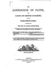 The Confession of Faith: The Larger and Shorter Catechisms, with the Scripture Proofs at Large: Together with The Sum of Saving Knowledge (contained in the Holy Scriptures, and Held Forth in the Said Confession and Catechisms) and Practical Use Thereof