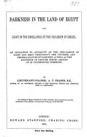 Darkness in ... Egypt and light in the dwellings of the children of Israel, an indication to antiquity of the prevalence of light and heat throughout the universe: Volume 1