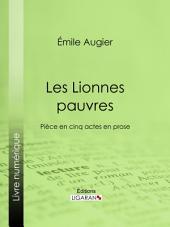 Les Lionnes pauvres: Pièce en cinq actes en prose