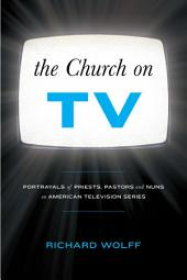 The Church on TV: Portrayals of Priests, Pastors and Nuns on American Television Series