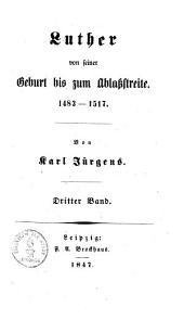 Luther's Leben: Luther von seiner Geburt bis zum Ablaßstreite : 1483 - 1517 ; 3, Teil 1,Band 3