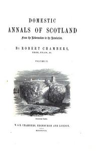 Domestic Annals of Scotland from the Reformation to the Revolution Book