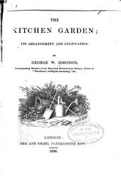 The kitchen garden: its arrangement and cultivation