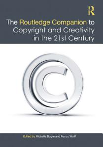 The Routledge Companion to Copyright and Creativity in the 21st Century PDF