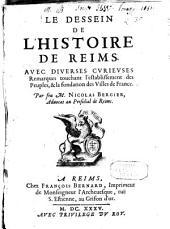 Le dessein de l'histoire de Reims avec diverses curieuses remarques touchant l'establlissement des peuples, et la fondation des villes de France