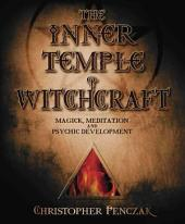 The Inner Temple of Witchcraft: Magick, Meditation, and Psychic Development