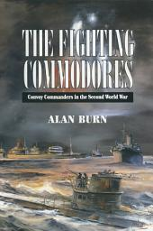 The Fighting Commodores: Convoy Commanders in the Second World War