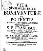 Vita venerabilis Patris Bonaventurae de Potentia ordinis Fratrum Minorum Conventualium S.P. Francisci