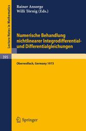 Numerische Behandlung nichtlinearer Integrodifferential- und Differentialgleichungen: Vorträge einer Tagung im Mathematischen Forschungsinstitut Oberwolfach, 2.12.-7.12.1973