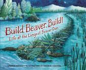 Build, Beaver, Build!: Life at the Longest Beaver Dam