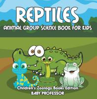 Reptiles  Animal Group Science Book For Kids   Children s Zoology Books Edition PDF