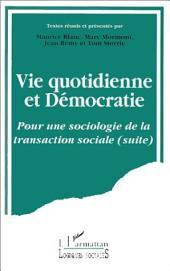 Vie quotidienne et démocratie: Pour une sociologie de la transaction sociale (suite)