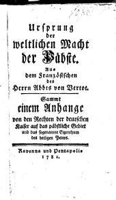 Ursprung der weltlichen Macht der Päbste: Sammt einem Anhange von den Rechten der deutschen Kaiser auf das päbstliche Gebiet und das sogenannte Eigenthum des heiligen Peters